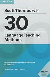Scott Thornbury's 30 Language Teaching Methods: Cambridge Handbooks for Language Teachers