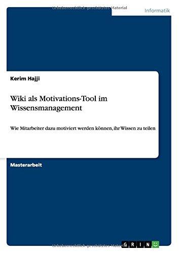Wiki als Motivations-Tool im Wissensmanagement: Wie Mitarbeiter dazu motiviert werden können, ihr Wissen zu teilen