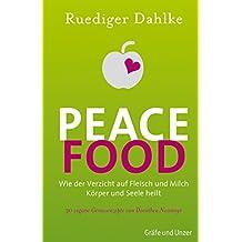 Peace Food: Wie der Verzicht auf Fleisch Körper und Seele heilt - mit 30 veganen Genussrezepten von Dorothea Neumayr