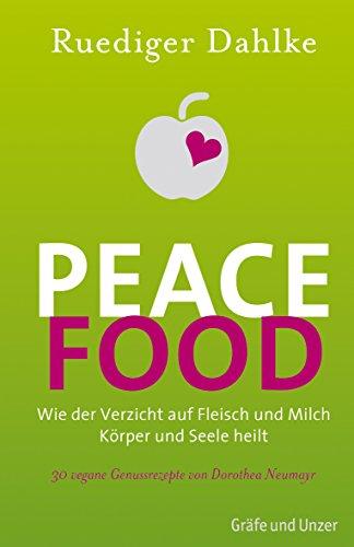 Peace Food: Wie der Verzicht auf Fleisch und Milch Körper und Seele heilt - Bio -