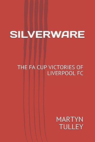 SILVERWARE: THE FA CUP VICTORIES OF LIVERPOOL FC por MARTYN TULLEY