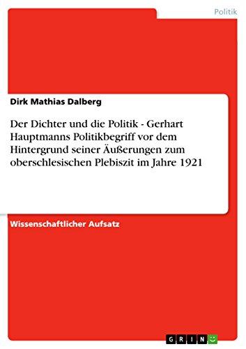 Der Dichter und die Politik - Gerhart Hauptmanns Politikbegriff vor dem Hintergrund seiner Äußerungen zum oberschlesischen Plebiszit im Jahre 1921