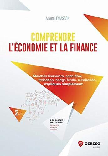 Comprendre l'économie et la finance: Tout comprendre des marchés, titrisation, cash-flow, crédit, austérité...