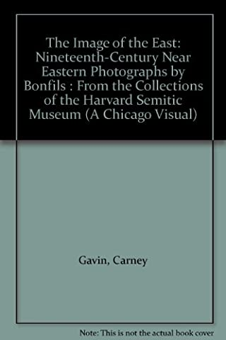 The Image of the East: Nineteenth-Century Near Eastern Photographs by