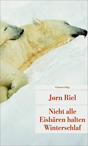 Nicht alle Eisbären halten Winterschlaf (Unionsverlag Taschenbücher)