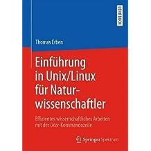 Einführung in Unix/Linux für Naturwissenschaftler: Effizientes wissenschaftliches Arbeiten mit der Unix-Kommandozeile