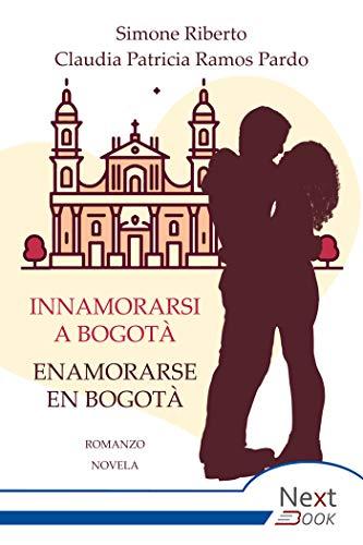 Innamorarsi a Bogotà - Enamorarse en Bogotà (Italian Edition)