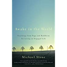 Awake in the World: Teachings from Yoga and Buddhism for Living an Engaged Life (English Edition)