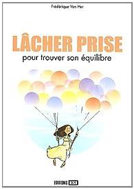 Lâcher prise : Pour trouver son équilibre par Frédérique Van Her