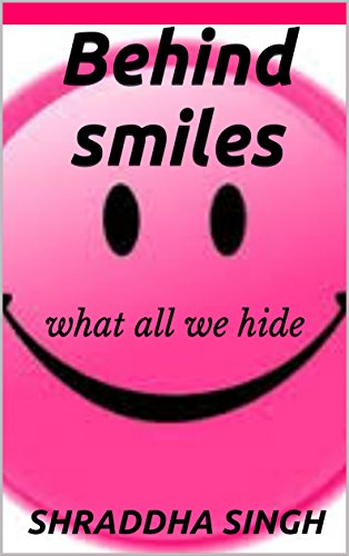 Behind smiles: what all we hide by [singh, shraddha]