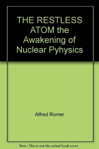 THE RESTLESS ATOM the Awakening of Nuclear Pyhysics par Alfred Romer