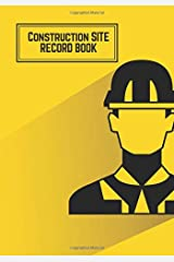 Construction Site Record Book: Yellow Daily Activity Log Book | Jobsite Project Management Report, Site Book | Log Subcontractors, Equipment, Safety ... Labourer Notebook Diary: Volume 6 (Building) Paperback
