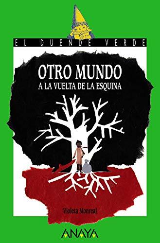Otro mundo a la vuelta de la esquina (Literatura Infantil (6-11 Años) - El Duende Verde) por Violeta Monreal