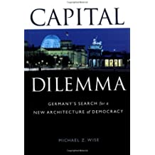 Capital Dilemma:: Germany's Search for a New Architecture of Democracy
