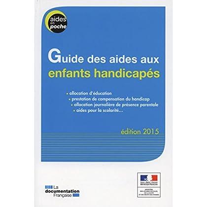 Guide des aides aux enfants handicapés - Edition 2015