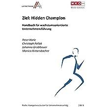 Ziel: Hidden Champion: Handbuch für wachstumsorientierte Unternehmensführung (Kompetenzcluster für Unternehmenserfolg)