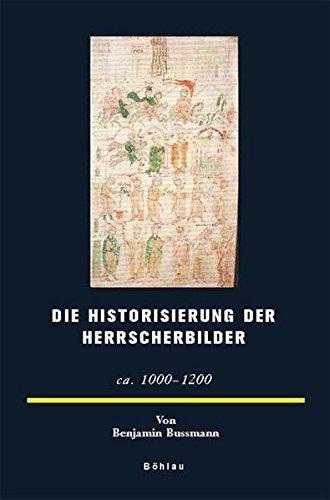 Die Historisierung der Herrscherbilder. (ca. 1000-1200) (Europäische Geschichtsdarstellungen, Band 13) (1200, Teppich)