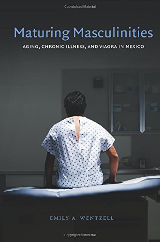 Maturing Masculinities Aging Chronic Illness And Viagra In Mexico