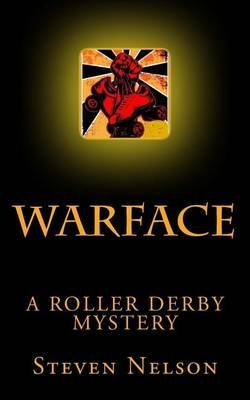 [(Warface : A Roller Derby Mystery)] [By (author) Steven Scott Nelson] published on (September, 2012)