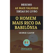 O Homem Mais Rico da Babilônia - George Clason: Resumo com as ideias mais valiosas do livro (Portuguese Edition)