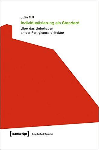 Individualisierung als Standard: Über das Unbehagen an der Fertighausarchitektur (Architekturen)