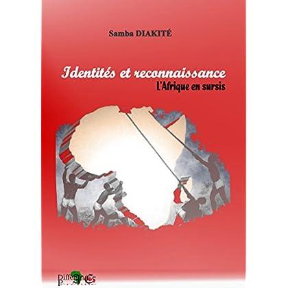 IDENTITÉS ET RECONNAISSANCE: L'AFRIQUE EN SURSIS