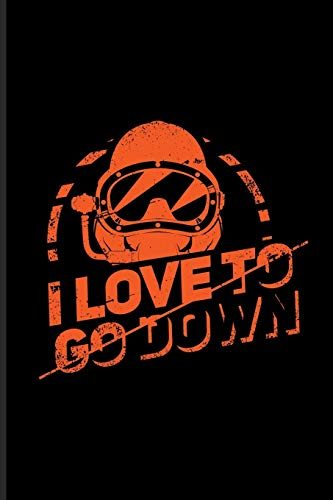 I Love To Go Down: Funny Dive Quotes Journal For Aquatic, Ocean, Deep Sea, Scuba Diving, Diver, Underwater & Buoyancy Fans - 6x9 - 100 Blank Lined Pages Marine Down Vest