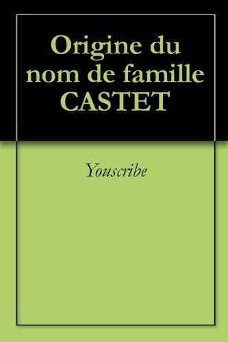 Origine du nom de famille CASTET (Oeuvres courtes) par Youscribe