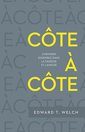 Côte à côte (Side by Side: Walking with Others in Wisdom and Love): Cheminer ensemble dans la sagesse et l'amour par Edward T. Welch
