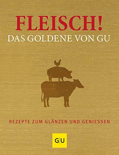 Fleisch! Das Goldene von GU: Rezepte zum Glänzen und Genießen (GU Grundkochbücher) (Umluft-backofen-grill)
