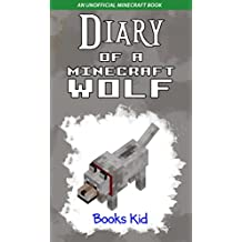 Diary of a Minecraft Wolf: An Unofficial Minecraft Book (Minecraft Diary Books and Wimpy Zombie Tales For Kids 13) (English Edition)