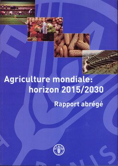Agriculture mondiale : horizon 2015/2030 rapport abrégé par Food and Agriculture Organization of the United Nations