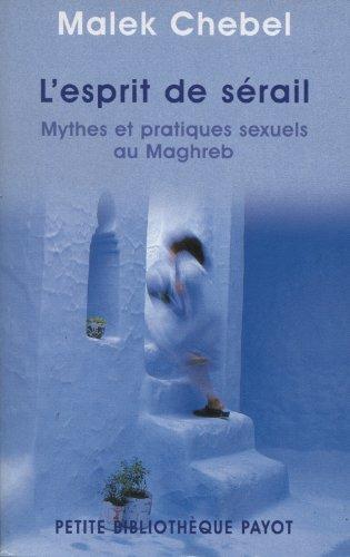 L'esprit du sérail : Mythes et pratiques sexuels au Maghreb