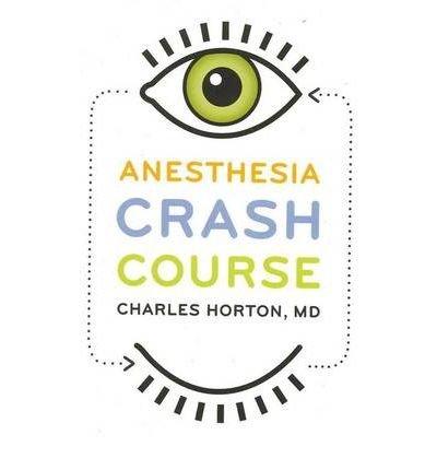 [(Anesthesia Crash Course)] [Author: Charles Horton] published on (July, 2009)