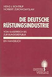 Die deutsche Rüstungsindustrie. Vom Kaiserreich bis zur Bundesrepublik. Ein Handbuch