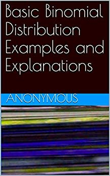 Basic Binomial Distribution Examples and Explanations (English Edition) de [Anonymous]