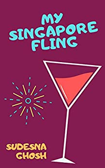 My Singapore Fling: A Laugh-Out-Loud Romantic Comedy by [Ghosh, Sudesna]
