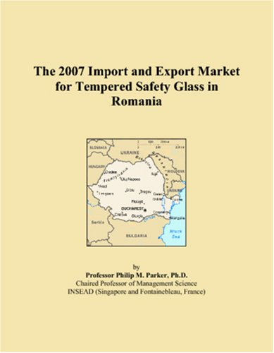 The 2007 Import and Export Market for Tempered Safety Glass in Romania