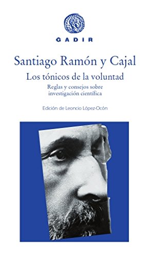 Los tónicos de la voluntad (Gadir Ensayo y Biografía) por Santiago Ramón y Cajal