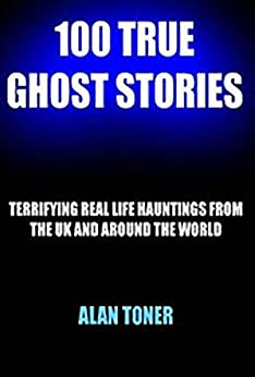 100 True Ghost Stories by [Toner, Alan]