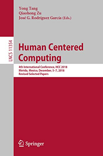 Human Centered Computing: 4th International Conference, HCC 2018, Mérida, Mexico, December, 5–7, 2018, Revised Selected Papers (Information Systems and ... and HCI Book 11354) (English Edition)