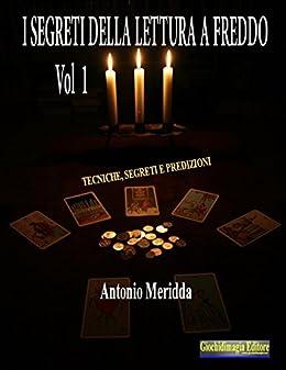I segreti della lettura a freddo Vol.1: Tecniche, segreti e predizioni di [Meridda, Antonio]
