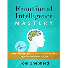 Emotional Intelligence Mastery: 3-1 Bundle: Book #1 Emotional Intelligence, Book #2 How To Analyze People, Book #3 Cognitive Behavioral Therapy (English Edition)