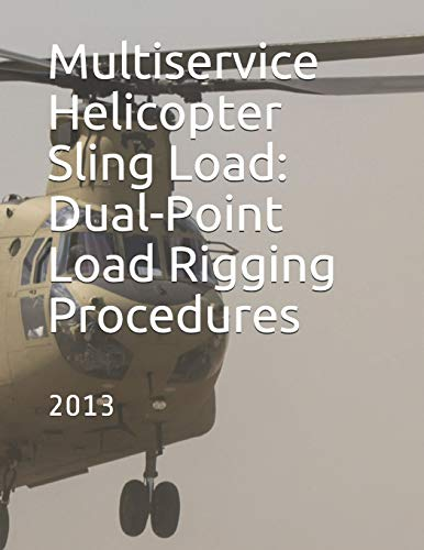 Multiservice Helicopter Sling Load: Dual-Point Load Rigging Procedures: COMDTINST M13482.4B  July 2013 Dual Guard