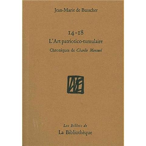 14-18 L'art patriotico-tumulaire : Chroniques de Charlie Mensuel (Les billets de la bibliothèque)