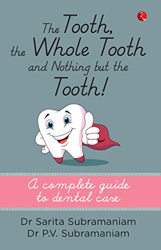 The Tooth, the Whole Tooth and Nothing But the Tooth : A Complete Guide to Dental Care