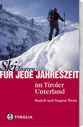 Skitouren für jede Jahreszeit im Tiroler Unterland: Mit Karwendel, Rofan, Kaisergebirge, Kitzbühler, Zillertaler Alpen und Tuxer Voralpen