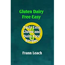 Gluten Dairy Free-Easy: Tasty Easy Gluten and Dairy Free Recipes