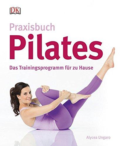 Praxisbuch Pilates: Das Trainingsprogramm für zu Hause
