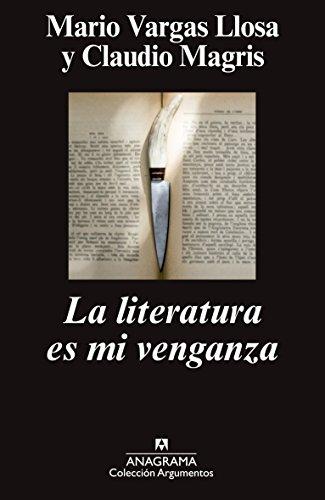 La Literatura Es Mi Venganza (Argumentos) por Mario Vargas Llosa